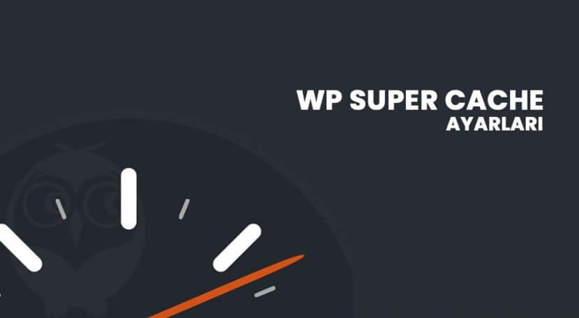 WP Super Cache Ayarları